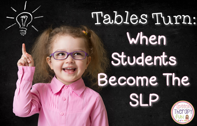 Tables Turn: When Students Become The SLP