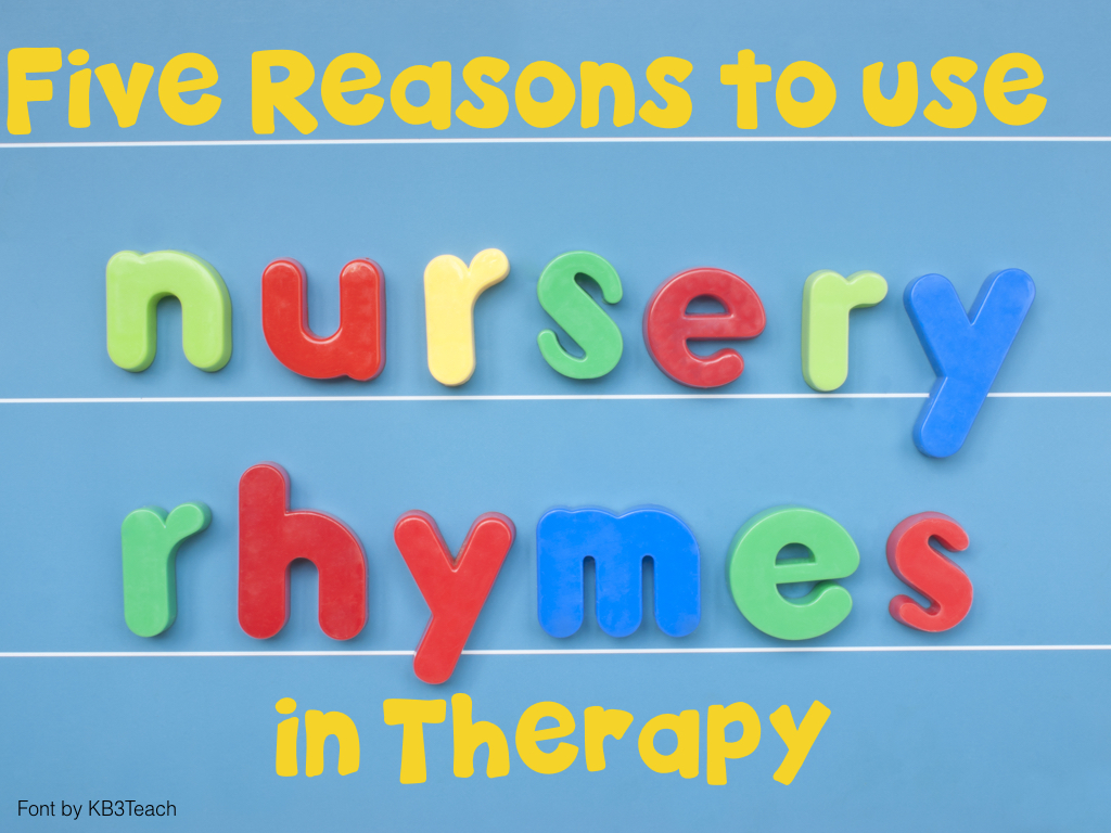 Five Reasons to use Nursery Rhymes in Therapy.001