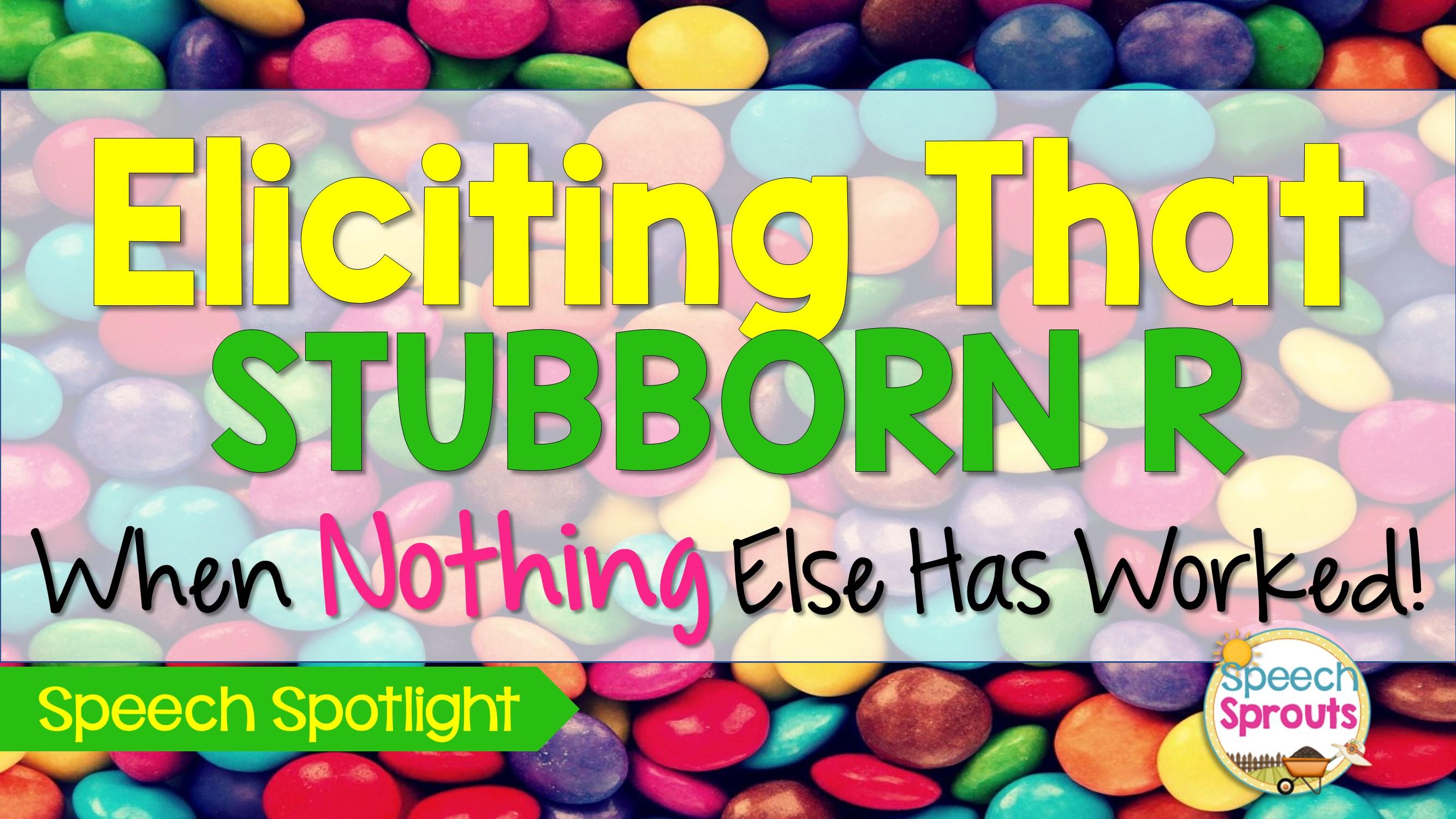 Eliciting that Stubborn R